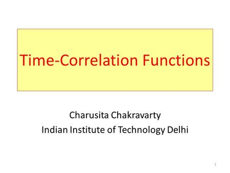 1 Time-Correlation Functions Charusita Chakravarty Indian Institute of Technology Delhi.