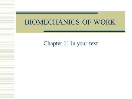 BIOMECHANICS OF WORK Chapter 11 in your text. The Musculoskeletal System  Bones, muscle and connective tissue  supports and protects body parts  maintains.