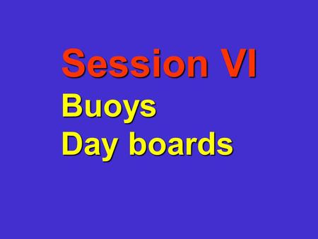 Session VI Buoys Day boards Buoys and Appendages.