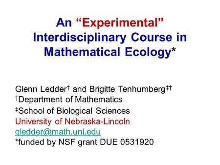 Glenn Ledder † and Brigitte Tenhumberg ‡† † Department of Mathematics ‡ School of Biological Sciences University of Nebraska-Lincoln