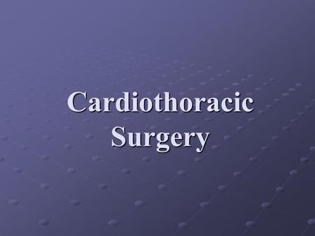 Cardiothoracic Surgery. I. Definition Cardiothoracic surgery is the surgery concerned with all structure that lie within the thoracic cage like, ribs,