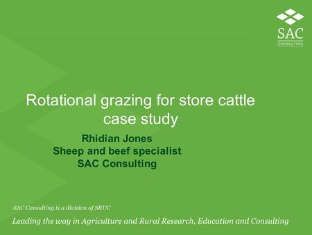 Rotational grazing for store cattle case study Rhidian Jones Sheep and beef specialist SAC Consulting.