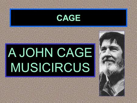 CAGE A JOHN CAGE MUSICIRCUS. Music 1945-today POST- MODERNISM.