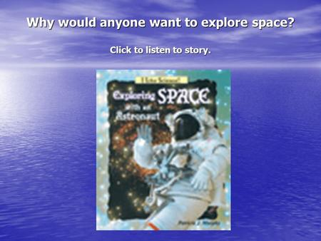 Why would anyone want to explore <strong>space</strong>? Click to listen to story.