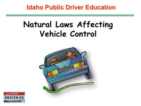 Idaho Public Driver Education Natural Laws Affecting Vehicle Control