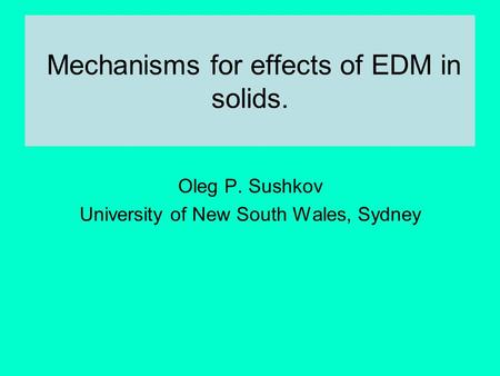 Mechanisms for effects of EDM in solids. Oleg P. Sushkov University of New South Wales, Sydney.