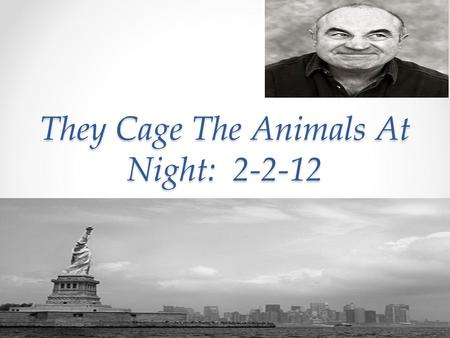 They Cage The Animals At Night: 2-2-12. Objective: To write a persuasive essay explaining how three characters in They Cage the Animals at Night, influence.