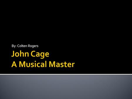By: Colten Rogers.  John Cage was born on September 5 in 1912.  He was born in America in Los Angeles, California.  His father John Cage Sr., was an.