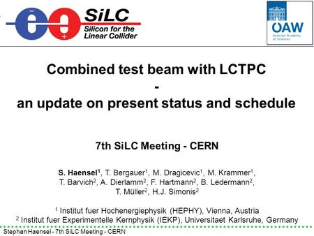 Stephan Haensel - 7th SiLC Meeting - CERN Combined test beam with LCTPC - an update on present status and schedule S. Haensel 1, T. Bergauer 1, M. Dragicevic.