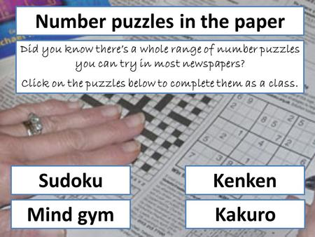 Number puzzles in the paper Did you know there's a whole range of number puzzles you can try in most newspapers? Click on the puzzles below to complete.