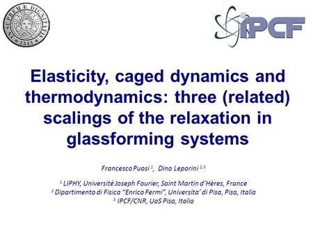 Elasticity, caged dynamics and thermodynamics: three (related) scalings of the relaxation in glassforming systems Francesco Puosi 1, Dino Leporini 2,3.