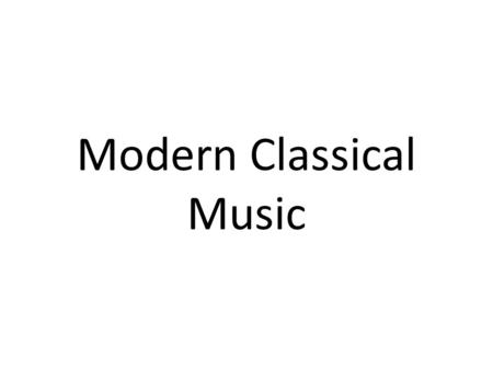 Modern Classical Music. Modern Era of Music Music Appreciation A Short Introduction to Modern Classical Music The Fast and Friendly Guide to the Modern.
