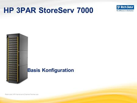 HP 3PAR StoreServ 7000 Restricted. HP Internal and Channel Partner use. Basis Konfiguration.