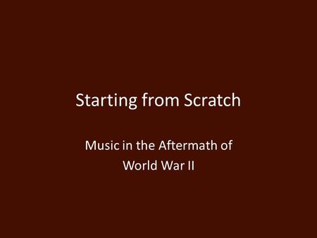 Starting from Scratch Music in the Aftermath of World War II.