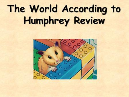 "The World According to Humphrey Review. What genre is ""The World According to Humphrey?"" "" The World According to Humphrey"" is a fantasy. It is an imaginative."