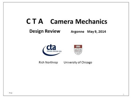 C T A Camera Mechanics Rich Northrop University of Chicago 1 Design Review Argonne May 9, 2014 Final.