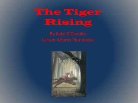 The Tiger Rising By Kate DiCamillo Larsen Adams Plunnecke.