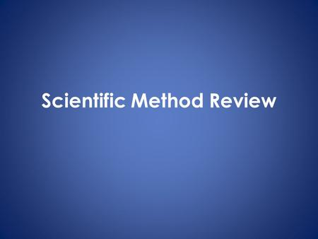 Scientific Method Review. Think about the soda experiment… 1.Question: __________________________ 2.Collecting Information: _______________ 3.Hypothesis: