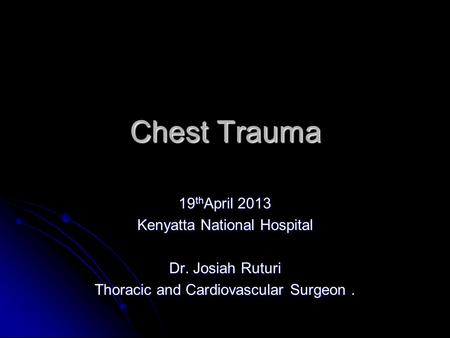 Chest Trauma 19thApril 2013 Kenyatta National Hospital