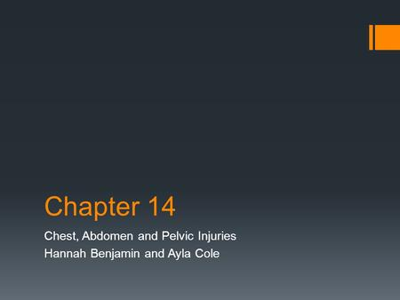Chapter 14 Chest, Abdomen and Pelvic Injuries Hannah Benjamin and Ayla Cole.