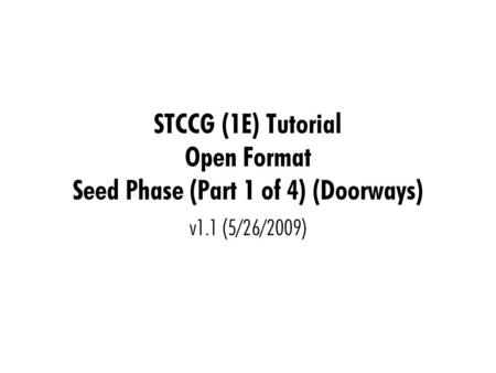 STCCG (1E) Tutorial Open Format Seed Phase (Part 1 of 4) (Doorways) v1.1 (5/26/2009)