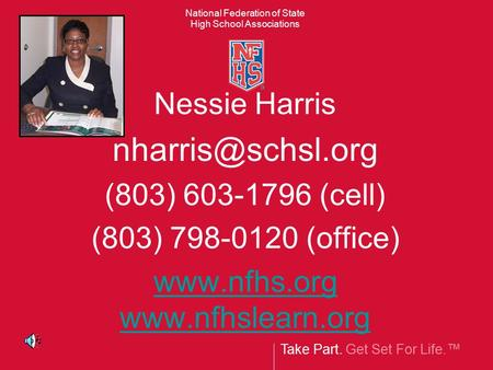 Take Part. Get Set For Life.™ National Federation of State High School Associations Nessie Harris (803) 603-1796 (cell) (803) 798-0120.