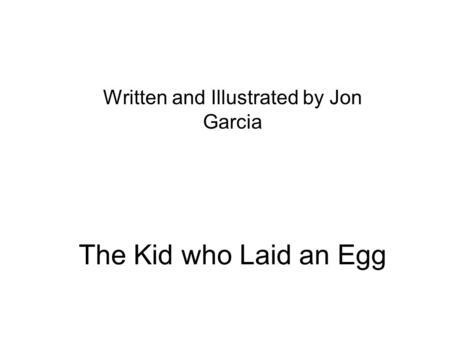The Kid who Laid an Egg Written and Illustrated by Jon Garcia.