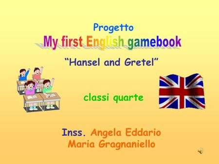 "Progetto ""Hansel and Gretel"" classi quarte Inss. Angela Eddario Maria Gragnaniello."
