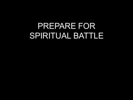 "PREPARE FOR SPIRITUAL BATTLE. ""Humble yourselves, therefore, under God's mighty hand, that he may lift you up in due time. Cast all your anxiety on him."
