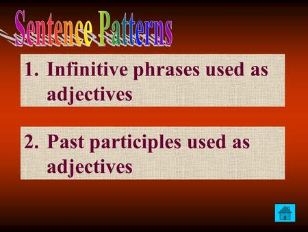 1.Infinitive phrases used as adjectivesInfinitive phrases used as adjectives 2.Past participles used as adjectivesPast participles used as adjectives.