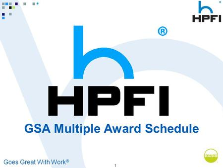 Goes Great With Work ® 1 GSA Multiple Award Schedule.