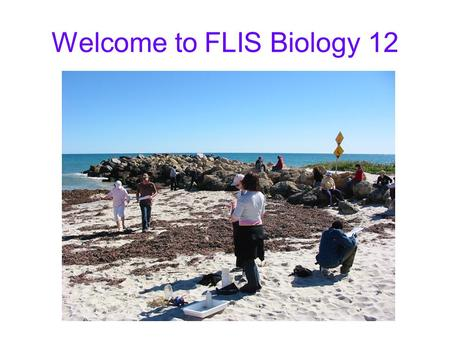Welcome to FLIS Biology 12. Biology: fields of study Use the highlighter pen to match each type of scientist to the picture of what they study Botanist.