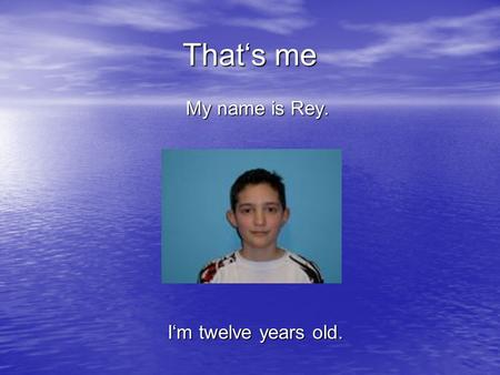 That's me My name is Rey. My name is Rey. I'm twelve years old.