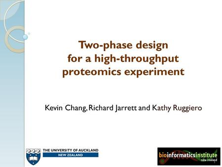 Two-phase design for a high-throughput proteomics experiment Kevin Chang, Richard Jarrett and Kathy Ruggiero 1.