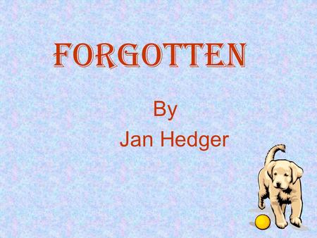 Forgotten By Jan Hedger. I want to be As tall as a mountain As high as the sky As alive as the sea, I want to be free.