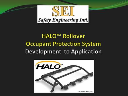 Introduction: SEI Background and Rollover Injuries Safety Engineering International (SEI) – Designers of HALO™: Mr. Friedman and Mr. Grzebieta have been.
