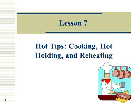 1 Lesson 7 Hot Tips: Cooking, Hot Holding, and Reheating.