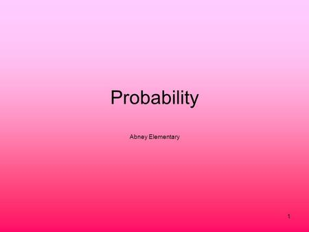 1 Probability Abney Elementary. 2 Probability It is often useful to know if something is likely or unlikely to happen. Event- is something that may happen.