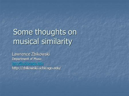 Some thoughts on musical similarity Lawrence Zbikowski Department of Music