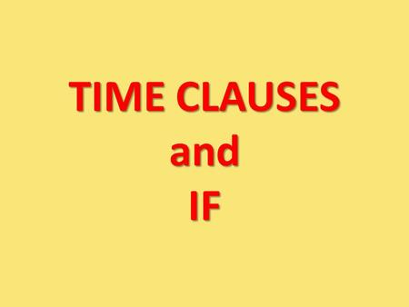 TIME CLAUSES and IF. 29/01/2009New Headway, Unit 92 A clause is :Part of a sentence! A time clause is: Part of a sentence introduced by a time conjunction:
