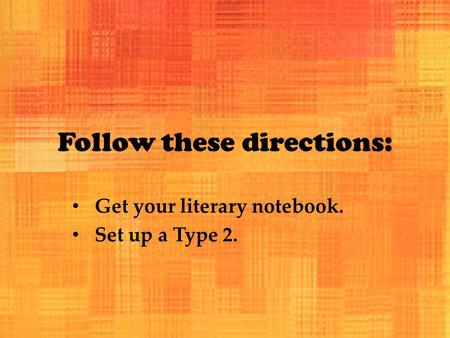 Follow these directions: Get your literary notebook. Set up a Type 2.