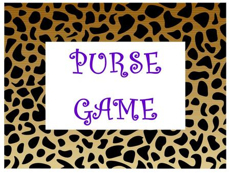 "PURSE GAME. We're going to play the ""Purse Game""! –You will need your purse to play. –I will show a letter and the first person to pull something out."