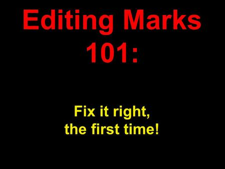 Editing Marks 101: Fix it right, the first time!.