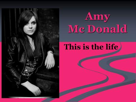 Amy Mc Donald This is the life. Donald´s life Amy Mc Donald´s life   Was born on 25 August 1987   in Glasgow Schotland   First she wanted to study.