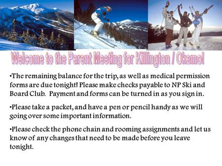 The remaining balance for the trip, as well as medical permission forms are due tonight! Please make checks payable to NP Ski and Board Club. Payment.