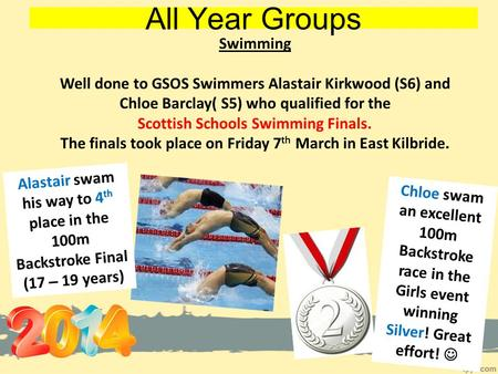 All Year Groups Swimming Well done to GSOS Swimmers Alastair Kirkwood (S6) and Chloe Barclay( S5) who qualified for the Scottish Schools Swimming Finals.
