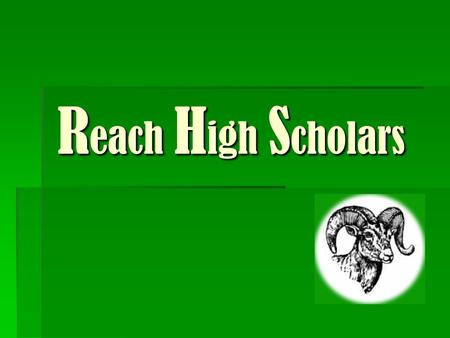 R each H igh S cholars. Tonight's Program  Why are we here tonight?  Financial aid  How to get in  New Reach High Scholars Program activities.
