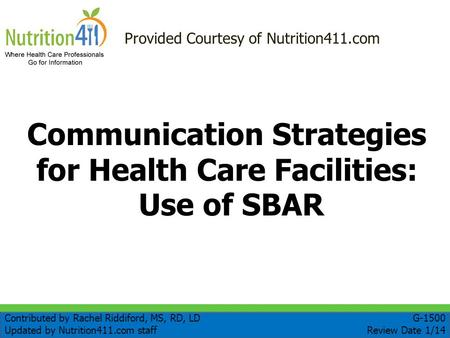 Communication Strategies for Health Care Facilities: Use of SBAR Provided Courtesy of Nutrition411.com Contributed by Rachel Riddiford, MS, RD, LD Updated.