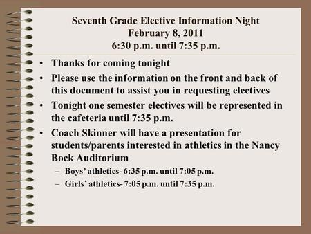 Seventh Grade Elective Information Night February 8, 2011 6:30 p.m. until 7:35 p.m. Thanks for coming tonight Please use the information on the front and.