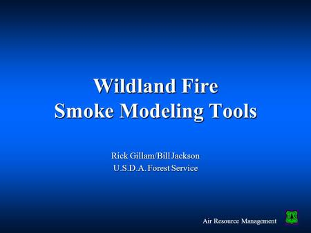 Air Resource Management Wildland Fire Smoke Modeling Tools Rick Gillam/Bill Jackson U.S.D.A. Forest Service.